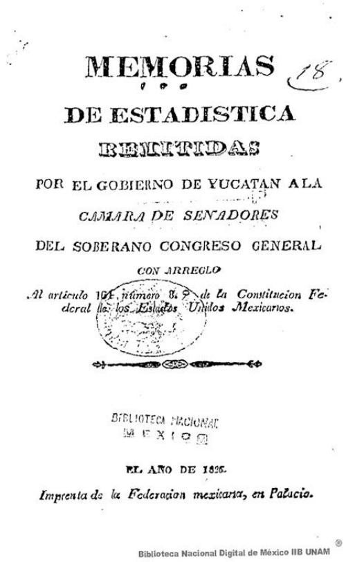 Imagen de Memorias de estadística remitidas por el gobierno de Yucatán a la Cámara de Senadores del Soberano Congreso General con arreglo al artículo 161 número 8° de la Constitución Federal de los Estados Unidos Mexicanos