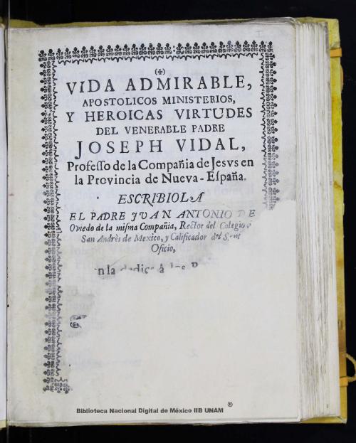 Imagen de Vida admirable, apostolicos ministerios, y heroicas virtudes del venerable padre Joseph Vidal, professo de la Compañia de Jesvs en la provincia de Nueva-España