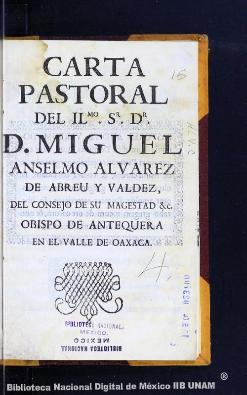 Imagen de Carta pastoral del Ilmo Sr Dr D Miguel Anselmo Alvarez de Abreu y Valdez del Consejo de su Magestad &c Obispo de Antequera en el Valle de Oaxaca