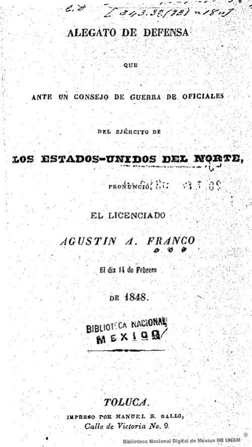 Imagen de Alegato de defensa que ante un consejo de guerra de oficiales del ejército de los Estados-Unidos del Norte, pronunció el licenciado Agustín A Franco el día 14 de febrero de 1848