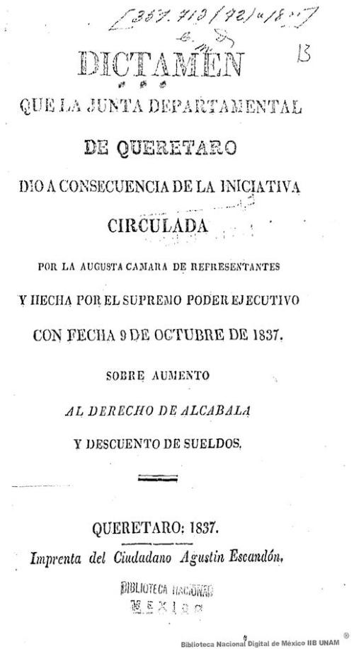 Imagen de Dictámen que la Junta Departamental de Querétaro dió a consecuencia de la iniciativa circulada por la augusta Cámara de Representantes y hecha por el Supremo poder Ejecutivo con fecha 9 de octubre de 1837 sobre aumento al derecho de alcabala y descuento de sueldos
