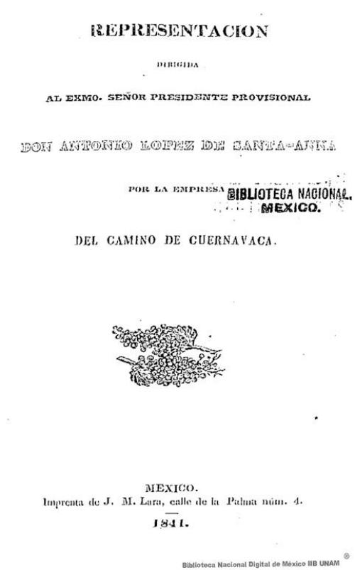 Imagen de Representación dirigida al Exmo. Señor Presidente provisional Don Antonio López de Santa Anna por la empresa del camino de Cuernavaca