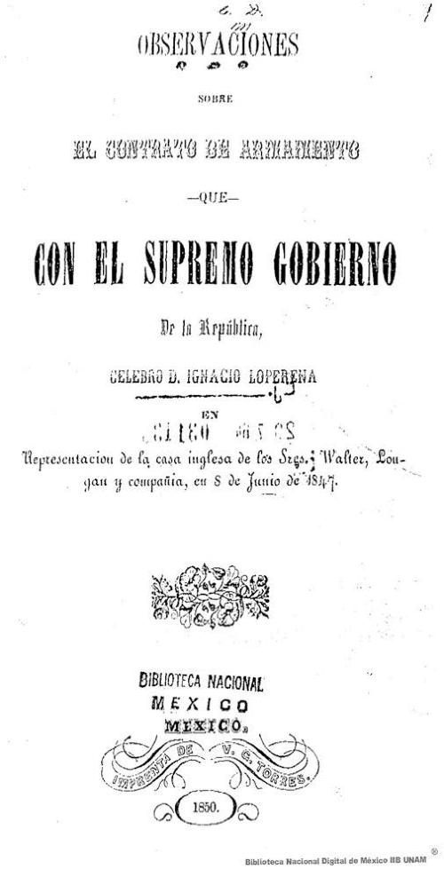 Imagen de Observaciones sobre el contrato de armamento que con el supremo gobierno de la República, celebró D Ignacio Loperena en representación de la casa inglesa de los Sres Walter, Lougan y compañía, en 8 de junio de 1847