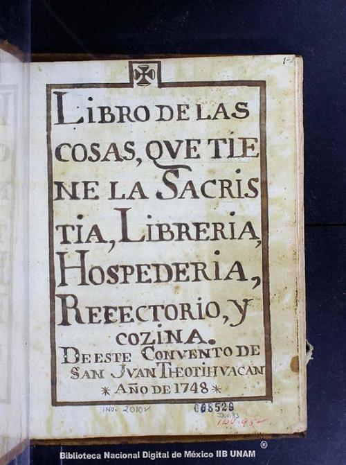 Imagen de Libro de las cosas, que tiene la Sacristia, Libreria, Hospederia, Refectorio, y Cozina. De este Convento de San Juan Theotihuacan Año de 1748