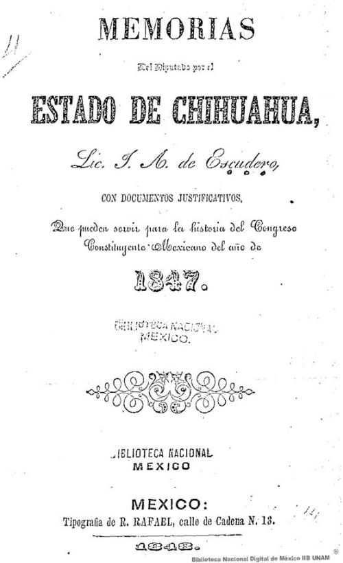 Imagen de Memorias del Diputado por el Estado de Chihuahua, Lic J A de Escudero,: con documentos justificativos, que pueden servir para la historia del Congreso Constituyente Mexicano del año de 1847
