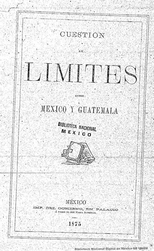 Imagen de Cuestión de limites entre México y Guatemala: nota y memorandum que dirigió el señor ministro de Guatemala al gobierno de México y contestación dada por el ministro de relaciones exteriores de la República