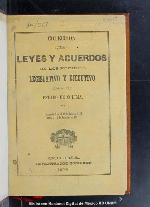 Imagen de Colección de leyes y acuerdos de los Poderes Legislativo y Ejecutivo del estado de Colima: comprende desde el 19 de julio de 1857 hasta el 13 de septiembre de 1867